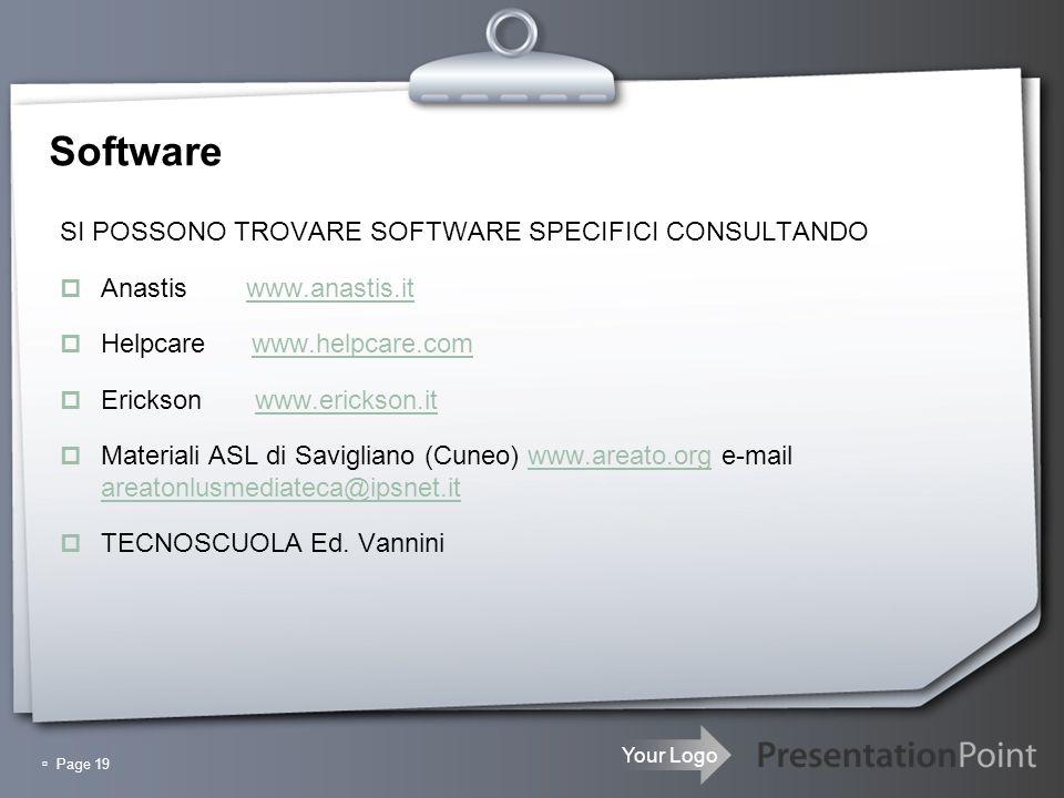 Your Logo Page 19 Software SI POSSONO TROVARE SOFTWARE SPECIFICI CONSULTANDO Anastis www.anastis.itwww.anastis.it Helpcare www.helpcare.comwww.helpcar