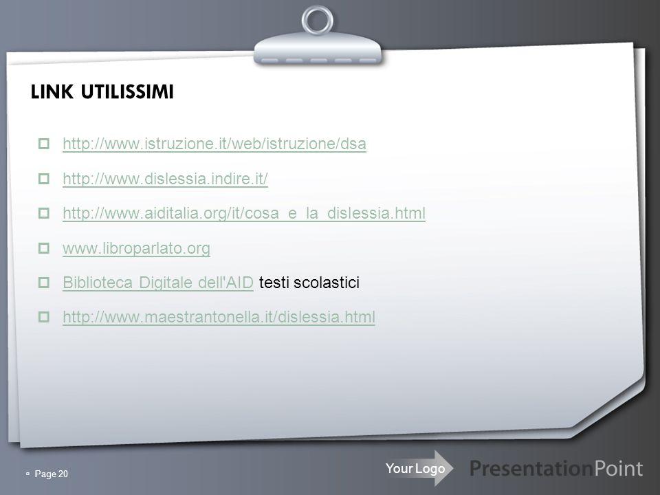 Your Logo Page 20 LINK UTILISSIMI http://www.istruzione.it/web/istruzione/dsa http://www.dislessia.indire.it/ http://www.aiditalia.org/it/cosa_e_la_di