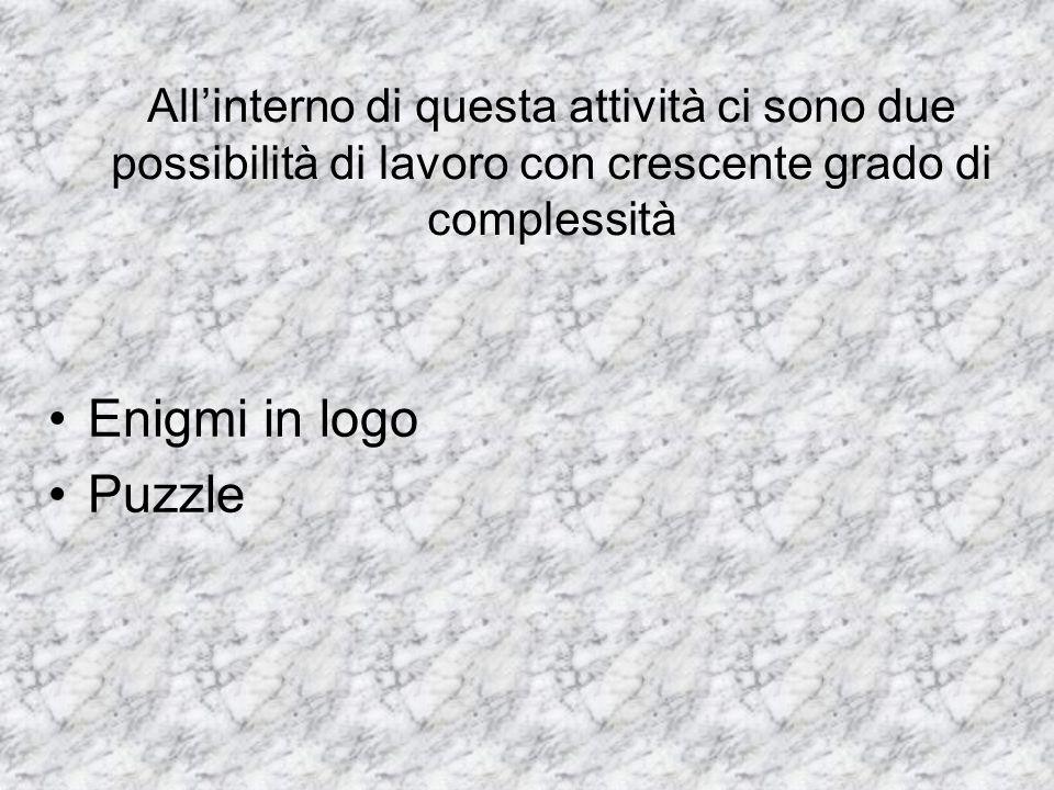 Enigmi in logo Puzzle Allinterno di questa attività ci sono due possibilità di lavoro con crescente grado di complessità