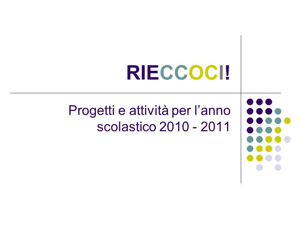 RIECCOCI! Progetti e attività per lanno scolastico 2010 - 2011