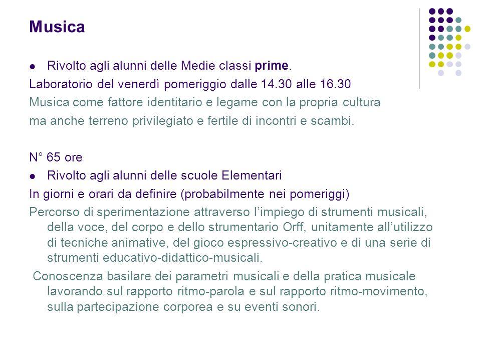 Musica Rivolto agli alunni delle Medie classi prime. Laboratorio del venerdì pomeriggio dalle 14.30 alle 16.30 Musica come fattore identitario e legam