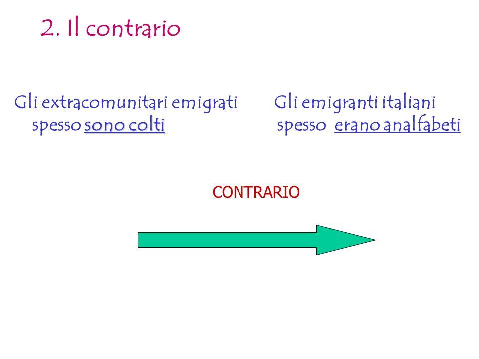 2. Il contrario sono colti Gli extracomunitari emigrati Gli emigranti italiani spesso sono colti spesso erano analfabeti CONTRARIO
