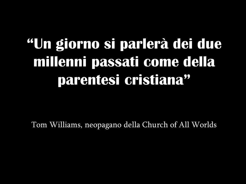 Un giorno si parlerà dei due millenni passati come della parentesi cristiana Tom Williams, neopagano della Church of All Worlds