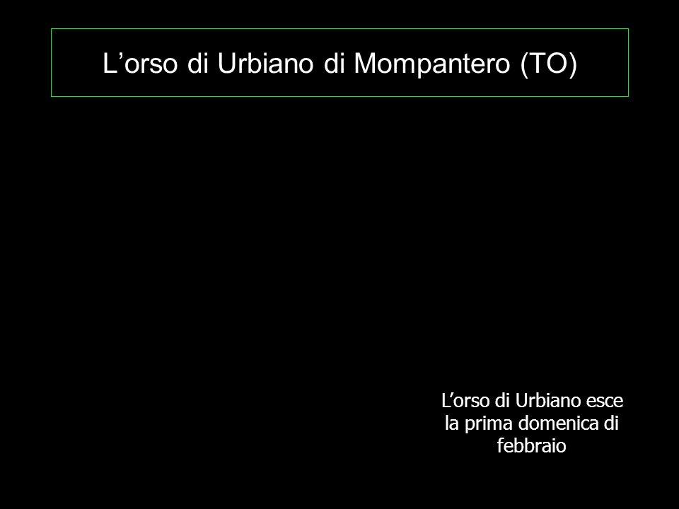 Lorso di Urbiano di Mompantero (TO) Lorso di Urbiano esce la prima domenica di febbraio