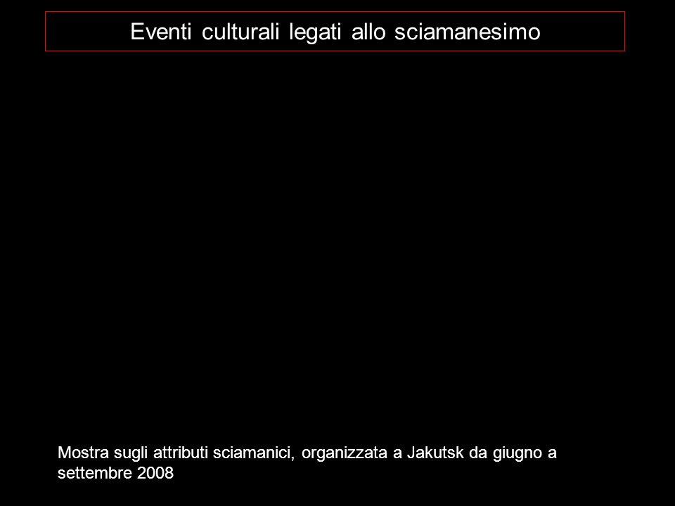 Eventi culturali legati allo sciamanesimo Mostra sugli attributi sciamanici, organizzata a Jakutsk da giugno a settembre 2008