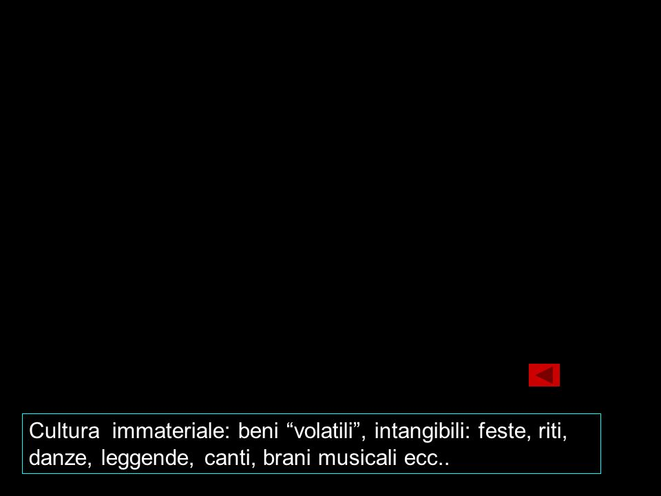 Cultura immateriale: beni volatili, intangibili: feste, riti, danze, leggende, canti, brani musicali ecc..