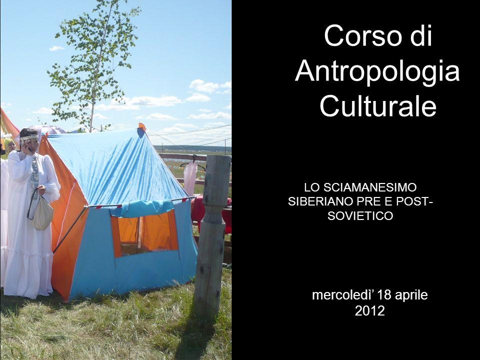LO SCIAMANESIMO SIBERIANO PRE E POST- SOVIETICO Corso di Antropologia Culturale mercoledì 18 aprile 2012