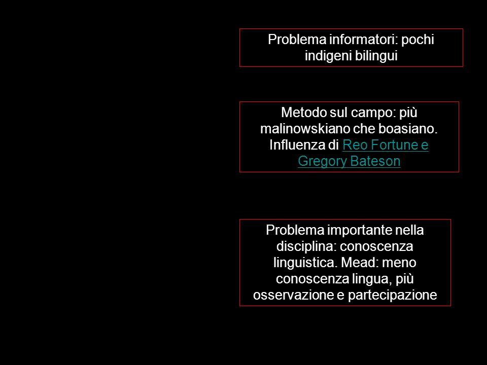 Problema informatori: pochi indigeni bilingui Metodo sul campo: più malinowskiano che boasiano.