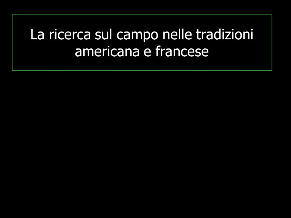 La ricerca sul campo nelle tradizioni americana e francese