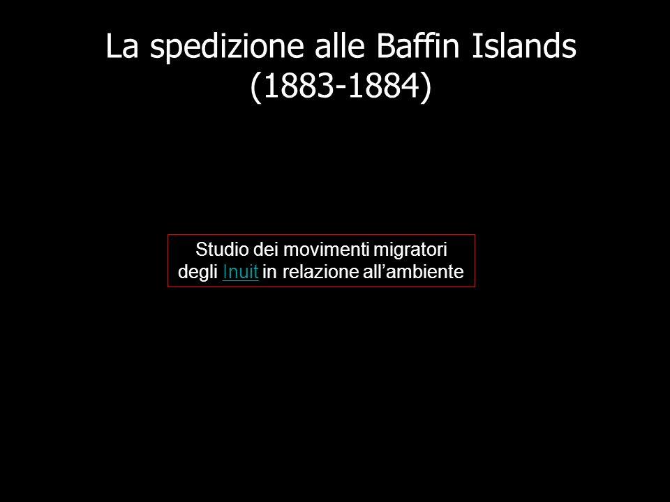 La spedizione alle Baffin Islands (1883-1884) Studio dei movimenti migratori degli Inuit in relazione allambienteInuit