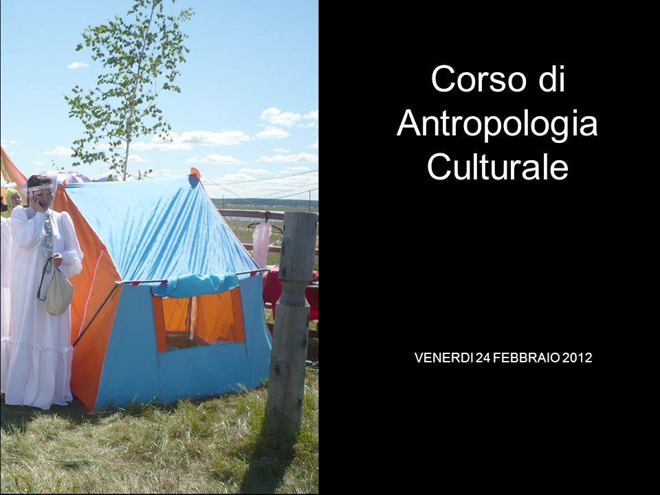 VENERDI 24 FEBBRAIO 2012 Corso di Antropologia Culturale