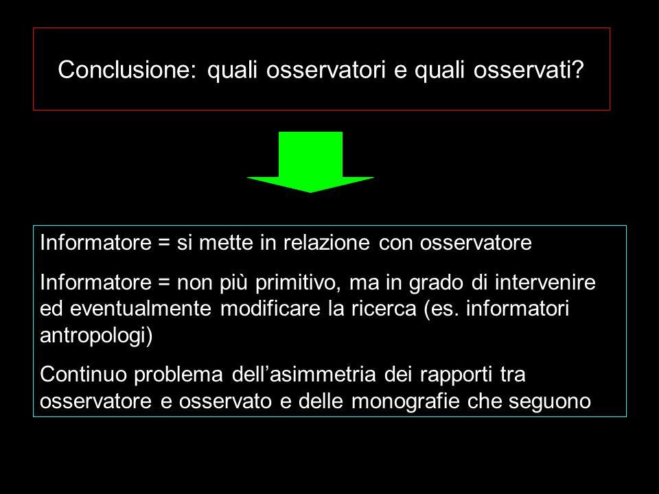 Conclusione: quali osservatori e quali osservati? Informatore = si mette in relazione con osservatore Informatore = non più primitivo, ma in grado di