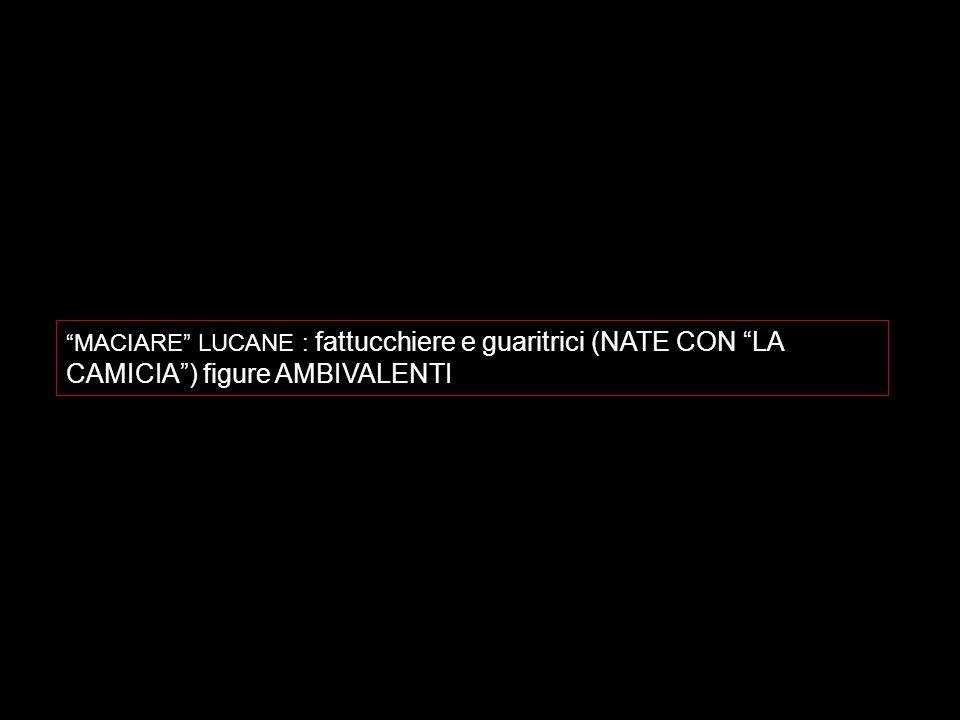 MACIARE LUCANE : fattucchiere e guaritrici (NATE CON LA CAMICIA) figure AMBIVALENTI