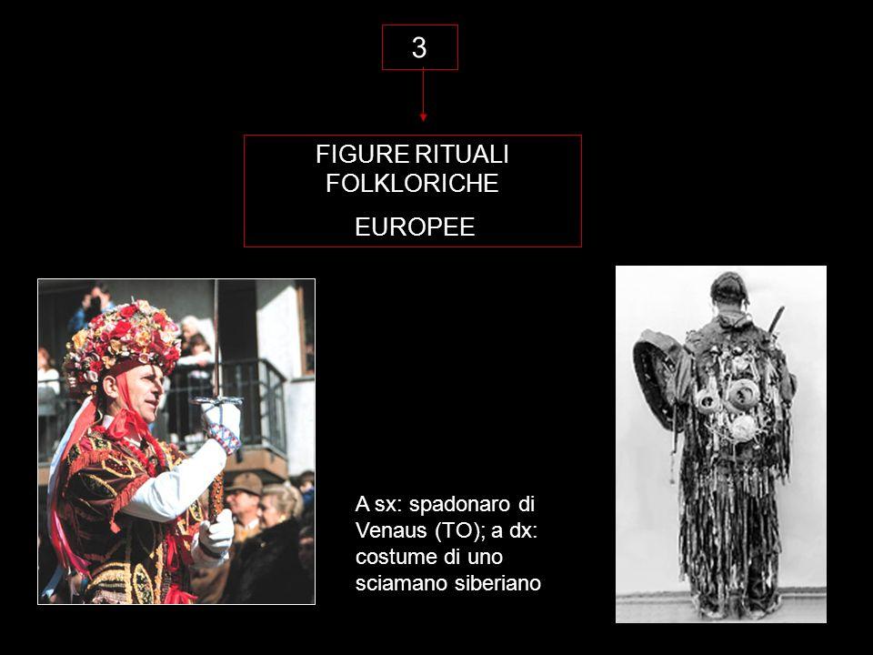 3 FIGURE RITUALI FOLKLORICHE EUROPEE A sx: spadonaro di Venaus (TO); a dx: costume di uno sciamano siberiano