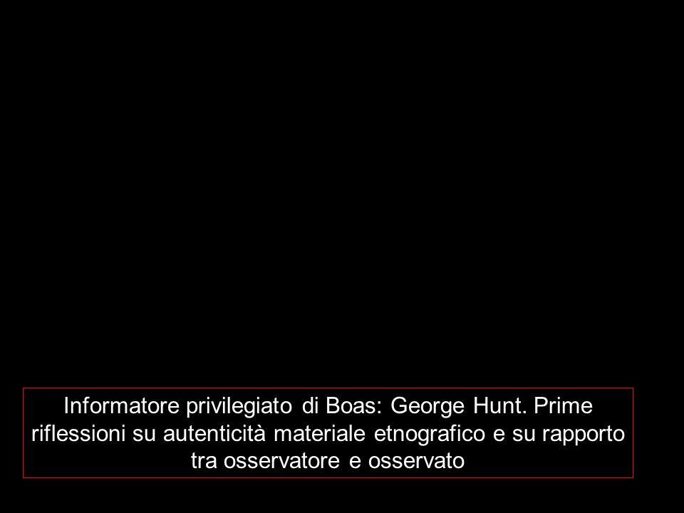 Informatore privilegiato di Boas: George Hunt. Prime riflessioni su autenticità materiale etnografico e su rapporto tra osservatore e osservato
