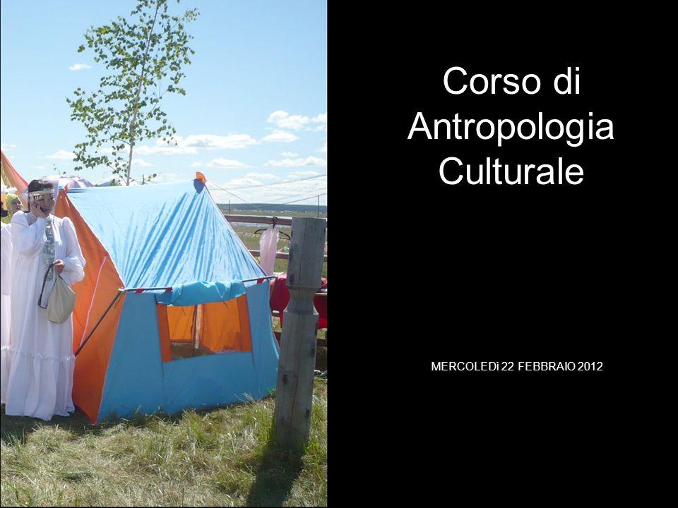 MERCOLEDì 22 FEBBRAIO 2012 Corso di Antropologia Culturale