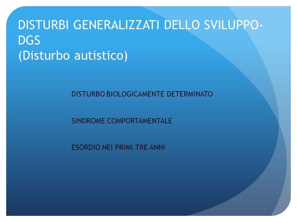 DISTURBI GENERALIZZATI DELLO SVILUPPO (AUTISMO) ; AREE DELLO SVILUPPO PREVALENTEMENTE INTERESSATE COMUNICAZIONE VERBALE E NON VERBALE CAPACITA DI INTERAZIONE SOCIALE ATTIVITA IMMAGINATIVA/INTERESSI (comportamentale)