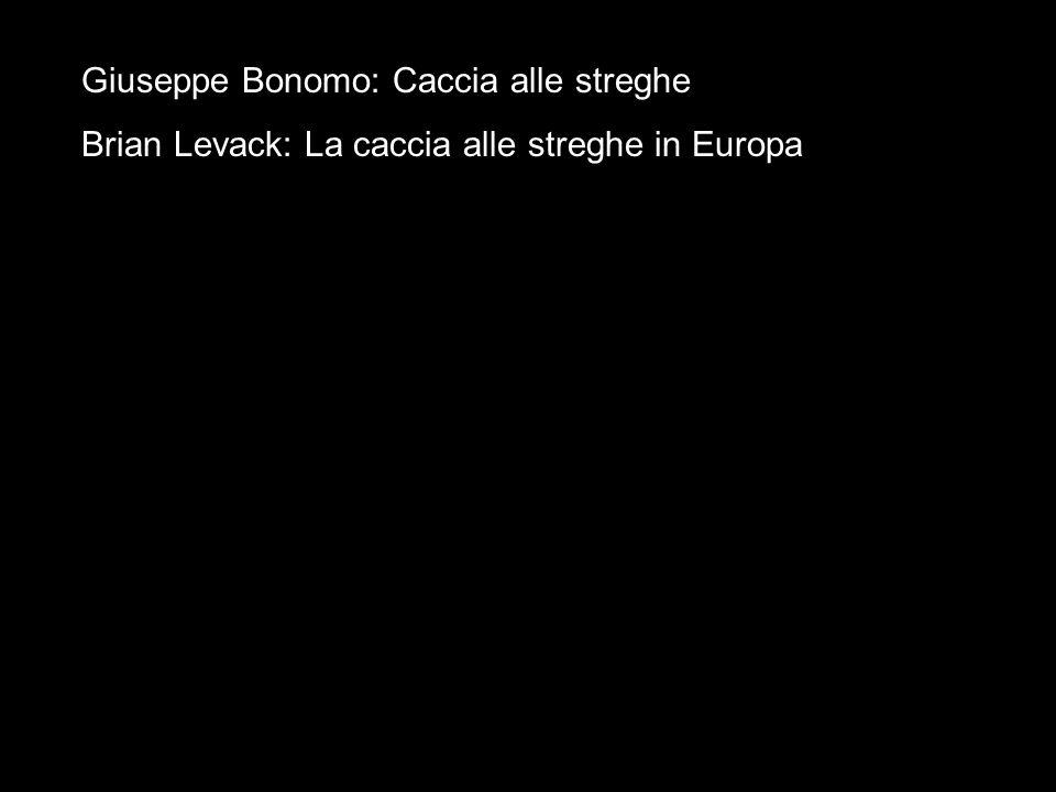 Giuseppe Bonomo: Caccia alle streghe Brian Levack: La caccia alle streghe in Europa