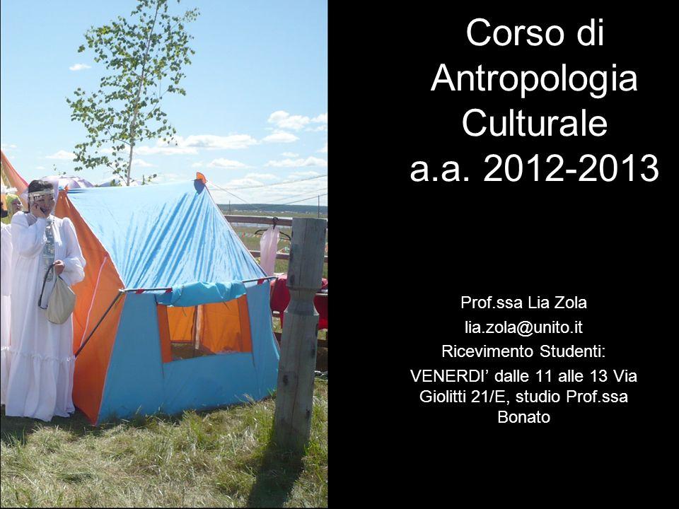 Prof.ssa Lia Zola lia.zola@unito.it Ricevimento Studenti: VENERDI dalle 11 alle 13 Via Giolitti 21/E, studio Prof.ssa Bonato Corso di Antropologia Cul
