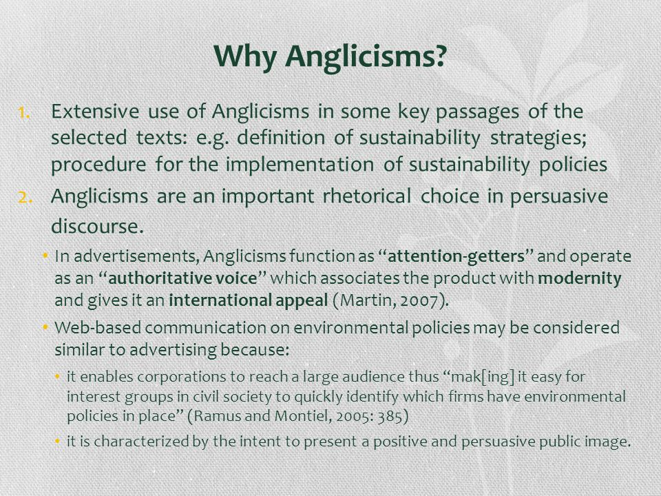 Why Anglicisms? 1.Extensive use of Anglicisms in some key passages of the selected texts: e.g. definition of sustainability strategies; procedure for