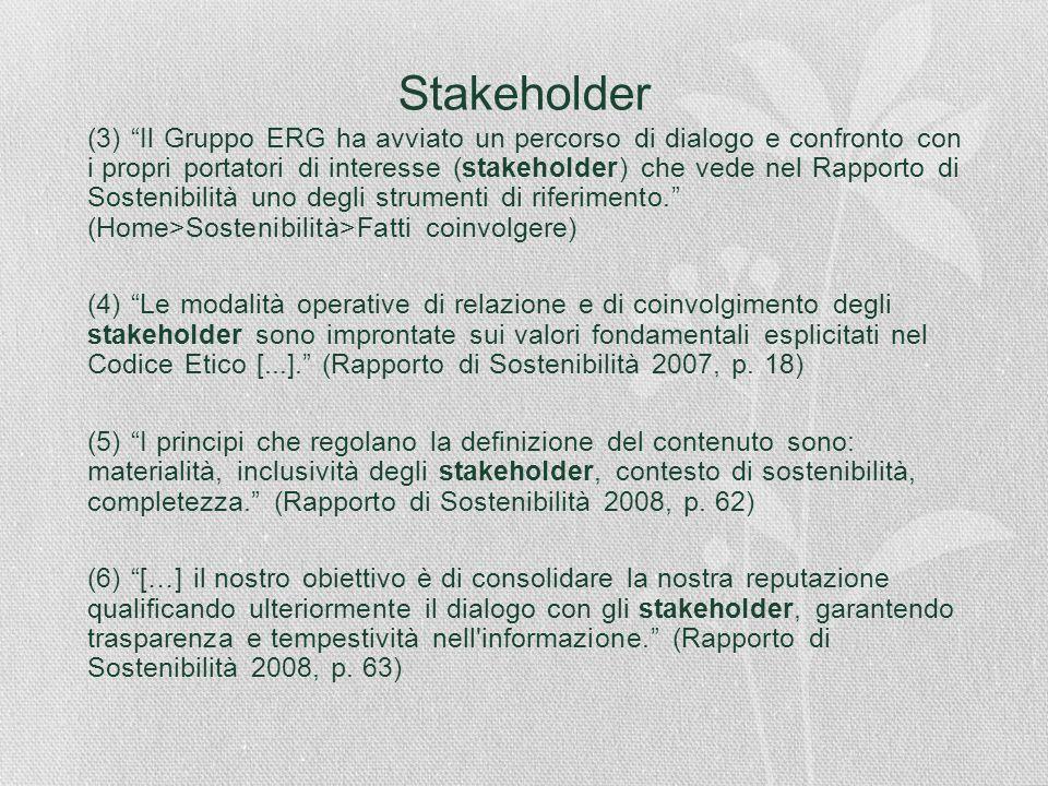 Stakeholder (3) Il Gruppo ERG ha avviato un percorso di dialogo e confronto con i propri portatori di interesse (stakeholder) che vede nel Rapporto di