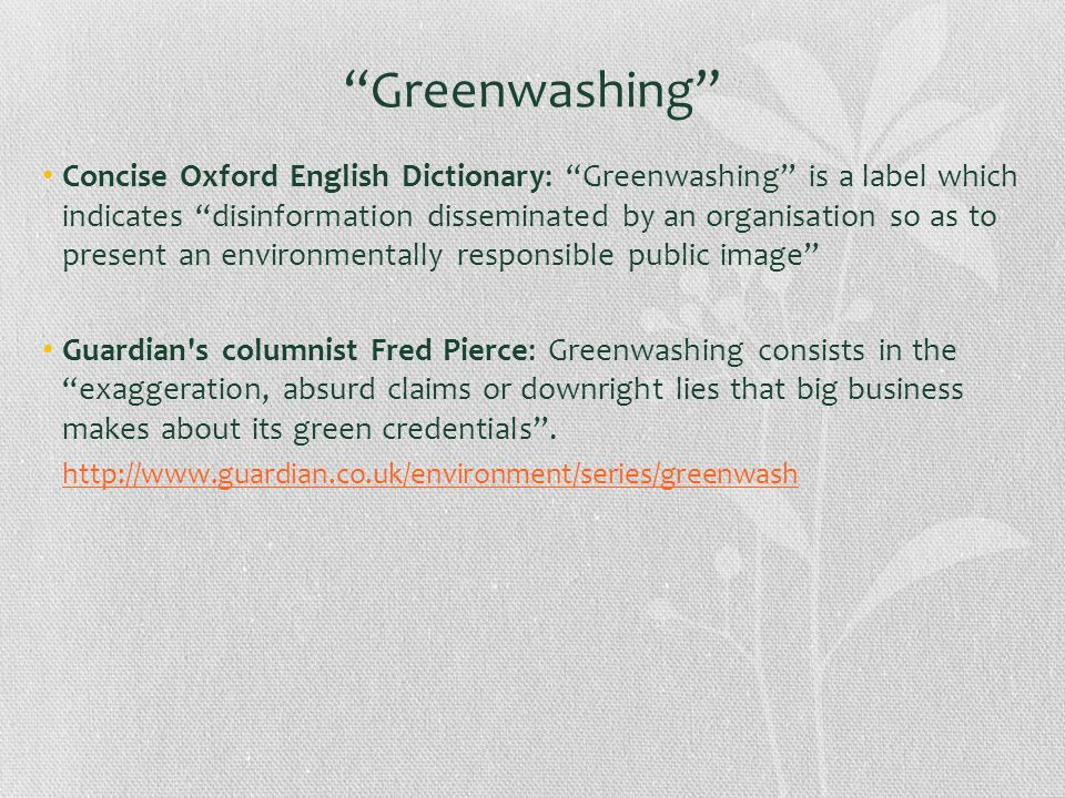 Greenwashing and green marketing Greenwashing: manipulation of the recipients caused by presenting information about a companys environment policies which the recipients are not able to verify and resist Green marketing: legitimate persuasion based on the promotion of environment-friendly policies.