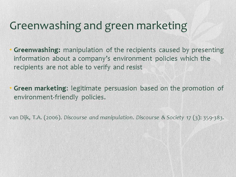 Greenwashing and green marketing Greenwashing: manipulation of the recipients caused by presenting information about a companys environment policies w