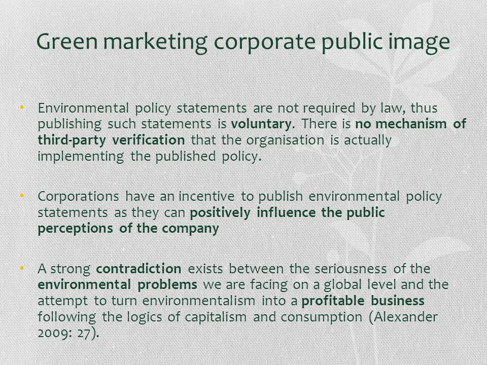 Green marketing corporate public image Environmental policy statements are not required by law, thus publishing such statements is voluntary. There is