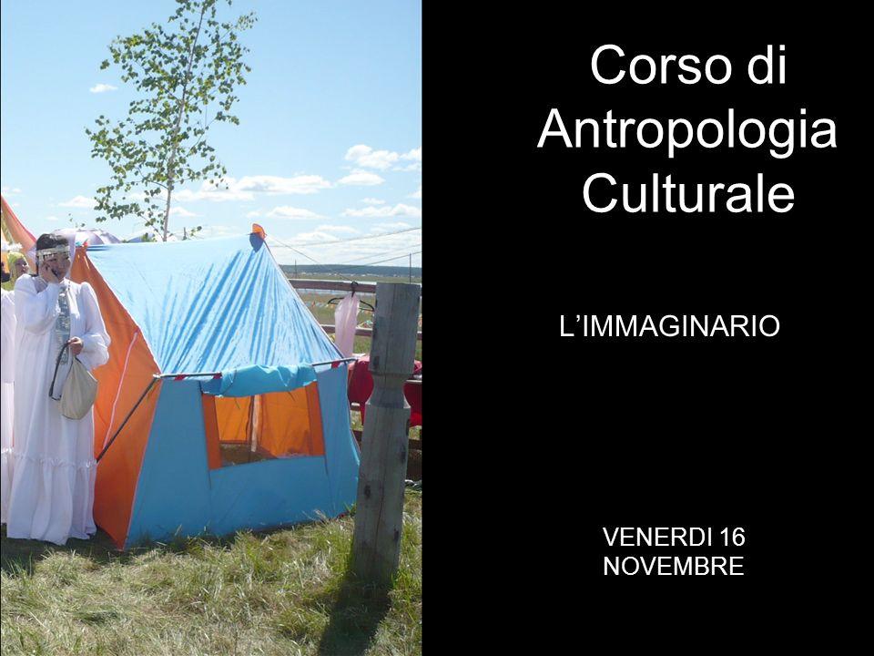 LIMMAGINARIO Corso di Antropologia Culturale VENERDI 16 NOVEMBRE