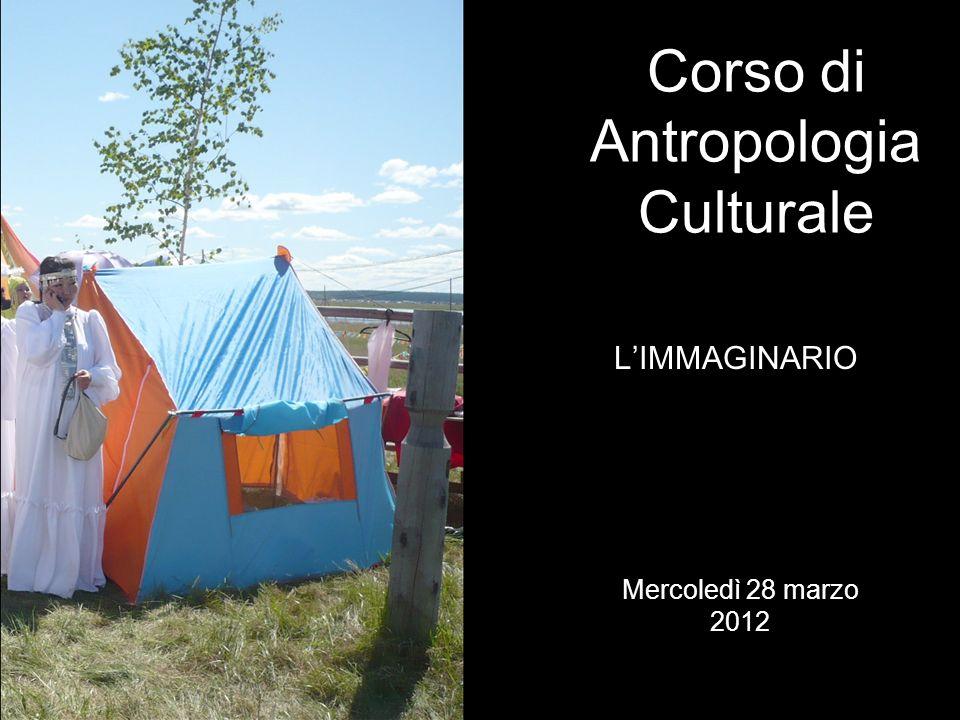 LIMMAGINARIO Corso di Antropologia Culturale Mercoledì 28 marzo 2012