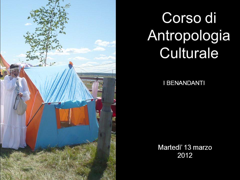 I BENANDANTI Corso di Antropologia Culturale Martedì 13 marzo 2012