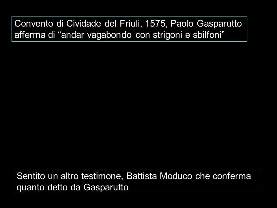 Convento di Cividade del Friuli, 1575, Paolo Gasparutto afferma di andar vagabondo con strigoni e sbilfoni Sentito un altro testimone, Battista Moduco