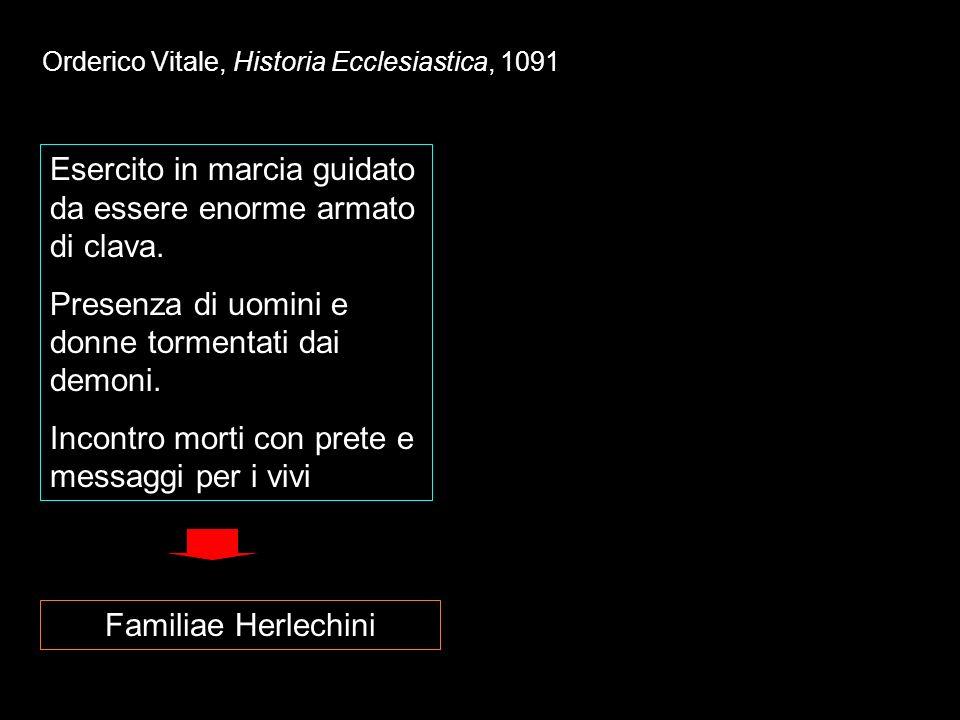 Orderico Vitale, Historia Ecclesiastica, 1091 Esercito in marcia guidato da essere enorme armato di clava. Presenza di uomini e donne tormentati dai d