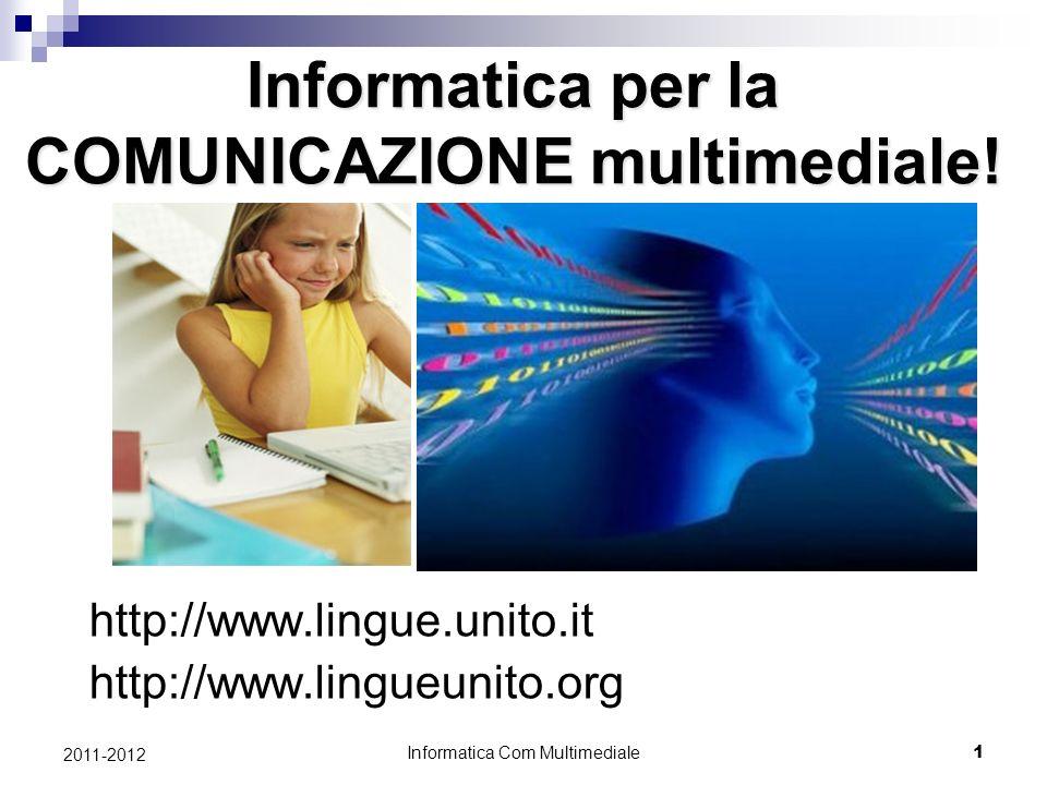 Informatica Com Multimediale 1 2011-2012 Informatica per la COMUNICAZIONE multimediale.