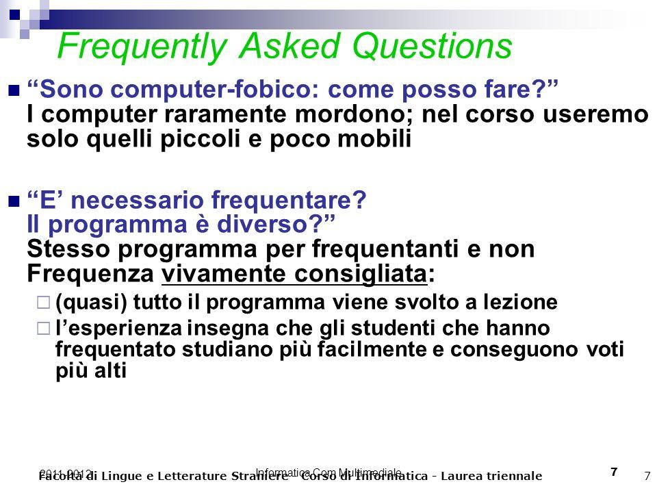 Informatica Com Multimediale 7 2011-2012 Facoltà di Lingue e Letterature Straniere - Corso di Informatica - Laurea triennale7 Frequently Asked Questions Sono computer-fobico: come posso fare.