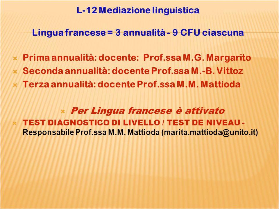 L-12 Mediazione linguistica Lingua francese = 3 annualità - 9 CFU ciascuna Prima annualità: docente: Prof.ssa M.G.