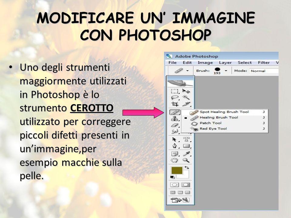 MODIFICARE UN IMMAGINE CON PHOTOSHOP Uno degli strumenti maggiormente utilizzati in Photoshop è lo strumento CEROTTO utilizzato per correggere piccoli difetti presenti in unimmagine,per esempio macchie sulla pelle.