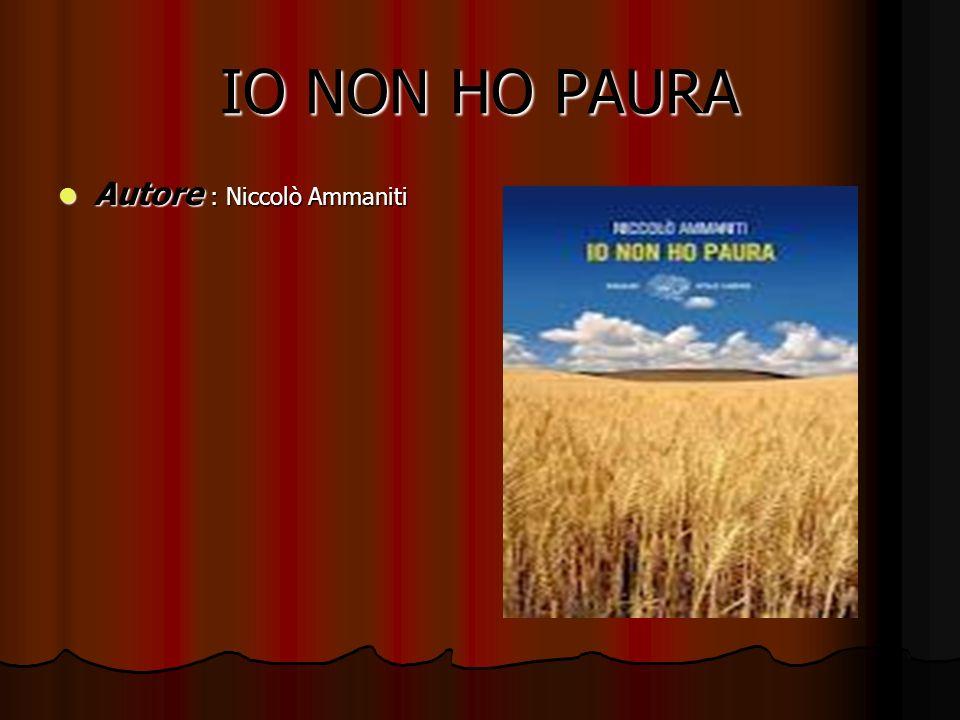 IO NON HO PAURA Autore : Niccolò Ammaniti Autore : Niccolò Ammaniti