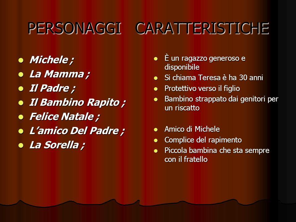 PERSONAGGI CARATTERISTICHE Michele ; Michele ; La Mamma ; La Mamma ; Il Padre ; Il Padre ; Il Bambino Rapito ; Il Bambino Rapito ; Felice Natale ; Fel