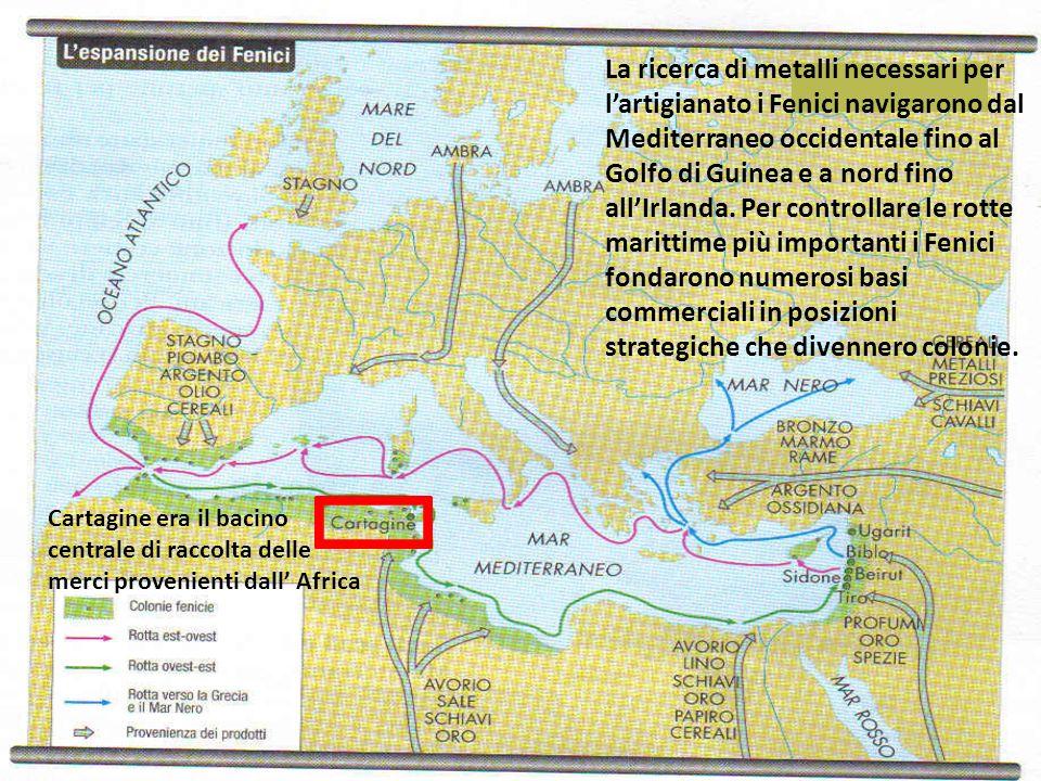 La ricerca di metalli necessari per lartigianato i Fenici navigarono dal Mediterraneo occidentale fino al Golfo di Guinea e a nord fino allIrlanda. Pe