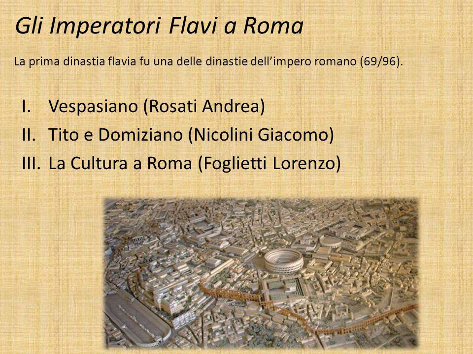 Gli Imperatori Flavi a Roma I.Vespasiano (Rosati Andrea) II.Tito e Domiziano (Nicolini Giacomo) III.La Cultura a Roma (Foglietti Lorenzo) La prima din