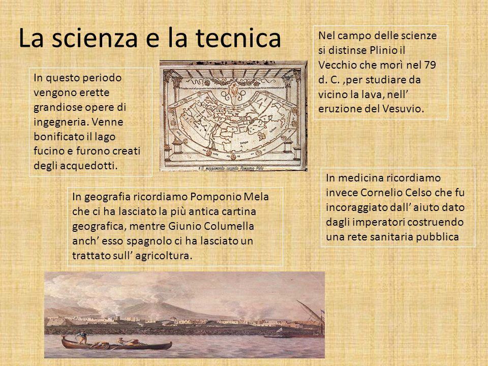 La scienza e la tecnica In questo periodo vengono erette grandiose opere di ingegneria. Venne bonificato il lago fucino e furono creati degli acquedot