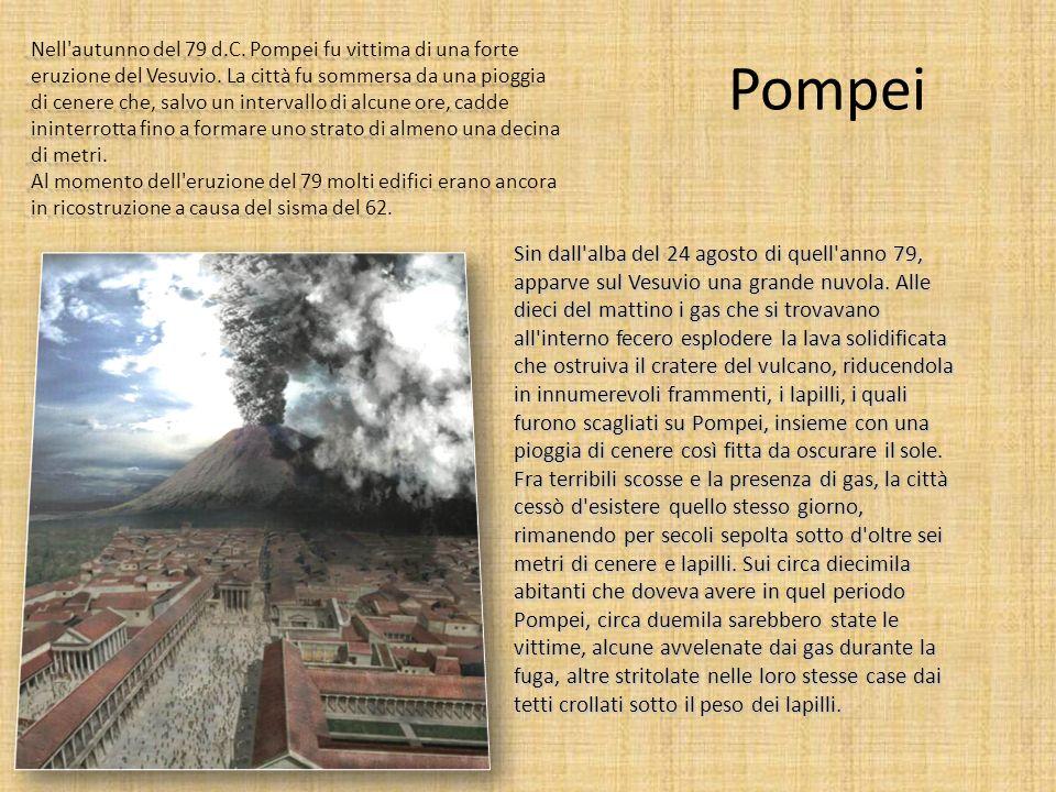 Pompei Nell'autunno del 79 d.C. Pompei fu vittima di una forte eruzione del Vesuvio. La città fu sommersa da una pioggia di cenere che, salvo un inter