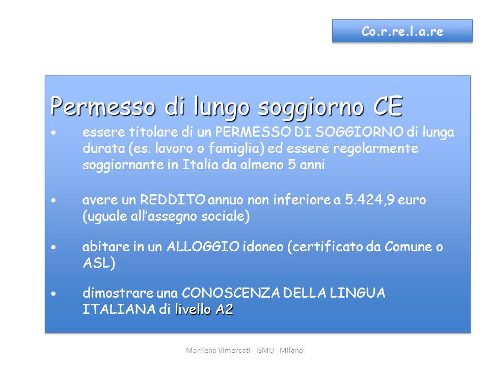 Marilena Vimercati - ISMU - Milano Co.r.re.l.a.re Permesso di lungo soggiorno CE essere titolare di un PERMESSO DI SOGGIORNO di lunga durata (es.