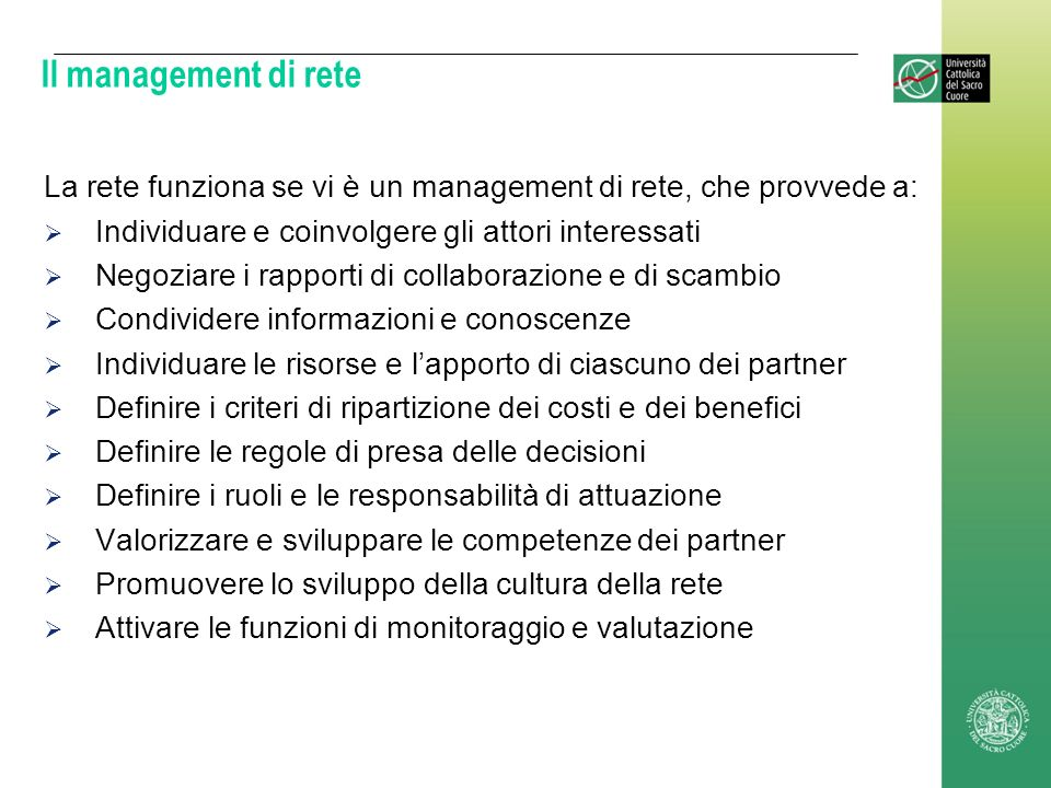 Il management di rete La rete funziona se vi è un management di rete, che provvede a: Individuare e coinvolgere gli attori interessati Negoziare i rap