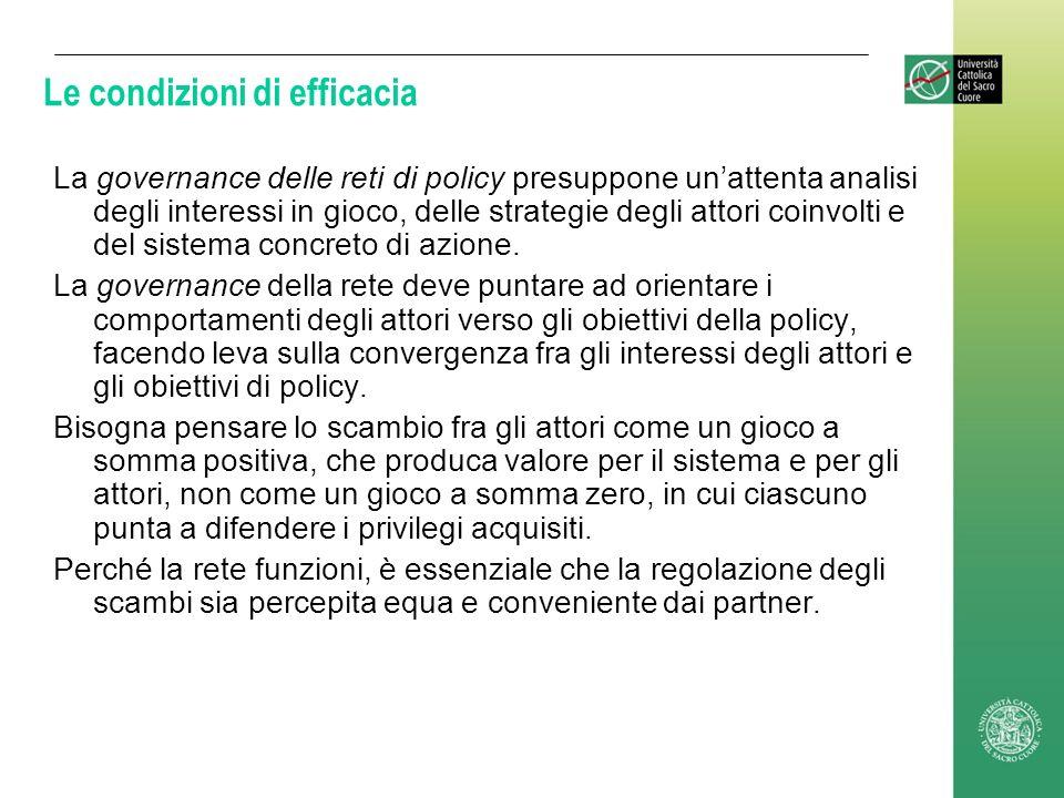 Le condizioni di efficacia La governance delle reti di policy presuppone unattenta analisi degli interessi in gioco, delle strategie degli attori coin