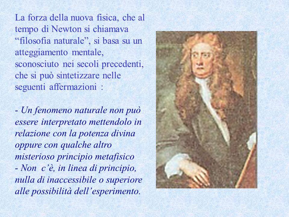 La forza della nuova fisica, che al tempo di Newton si chiamava filosofia naturale, si basa su un atteggiamento mentale, sconosciuto nei secoli preced