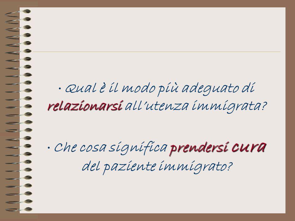 relazionarsi Qual è il modo più adeguato di relazionarsi allutenza immigrata? prendersi cura Che cosa significa prendersi cura del paziente immigrato?
