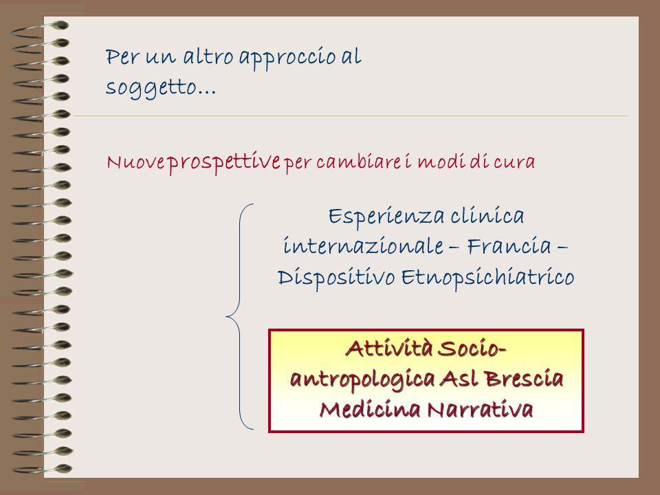 Per un altro approccio al soggetto… Esperienza clinica internazionale – Francia – Dispositivo Etnopsichiatrico Attività Socio- antropologica Asl Bresc