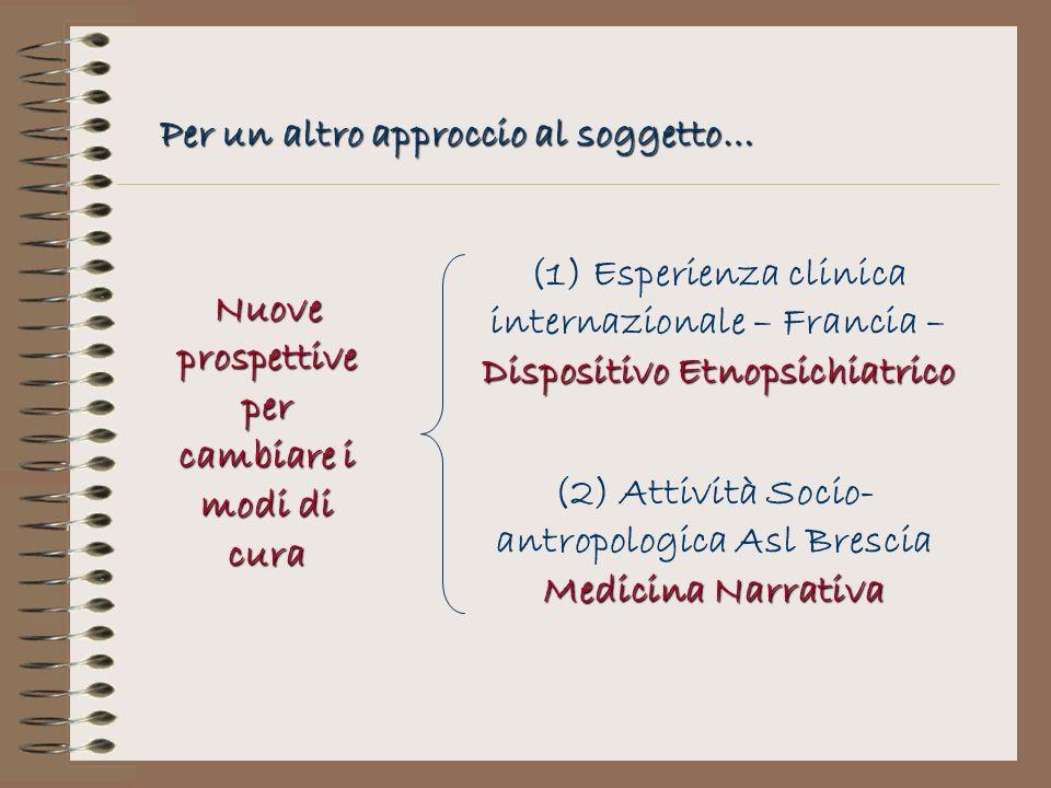 Per un altro approccio al soggetto… Dispositivo Etnopsichiatrico (1) Esperienza clinica internazionale – Francia – Dispositivo Etnopsichiatrico Medici